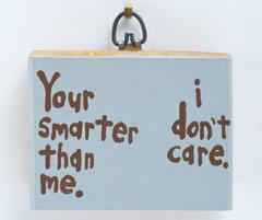image:Your smarter than me. i don't care.